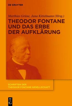Theodor Fontane und das Erbe der Aufklärung von Grüne,  Matthias, Kittelmann,  Jana