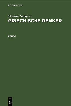 Theodor Gomperz: Griechische Denker / Theodor Gomperz: Griechische Denker. Band 1 von Gomperz,  Theodor