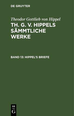 Theodor Gottlieb von Hippel: Th. G. v. Hippels sämmtliche Werke / Hippel's Briefe von Hippel,  Theodor Gottlieb von