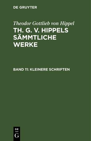 Theodor Gottlieb von Hippel: Th. G. v. Hippels sämmtliche Werke / Kleinere Schriften von Hippel,  Theodor Gottlieb von