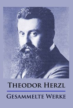 Theodor Herzl – Gesammelte Werke von Herzl,  Theodor
