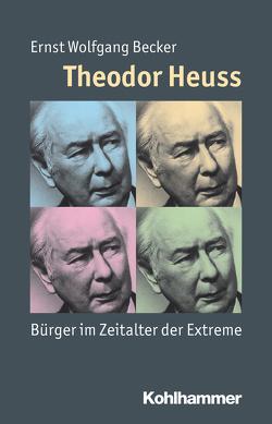 Theodor Heuss von Angster,  Julia, Becker,  Ernst Wolfgang, Steinbach,  Peter, Weber,  Reinhold
