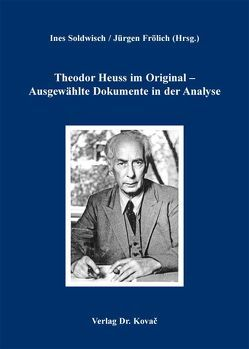 Theodor Heuss im Original – Ausgewählte Dokumente in der Analyse von Froelich,  Juergen, Soldwisch,  Ines