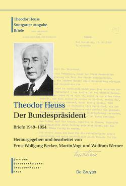 Theodor Heuss: Theodor Heuss. Briefe / Der Bundespräsident von Becker,  Ernst Wolfgang, Heuss,  Theodor, Vogt,  Martin, Werner,  Wolfram