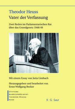 Theodor Heuss – Vater der Verfassung von Becker,  Ernst Wolfgang, Stiftung-Bundespräsident-Theodor-Heuss-Haus