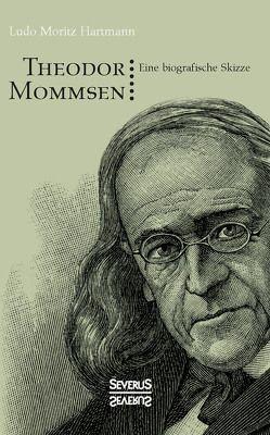 Theodor Mommsen von Hartmann,  Ludo Moritz