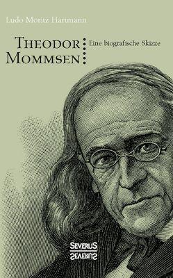 Theodor Mommsen. Eine biographische Skizze. von Hartmann,  Ludo Moritz