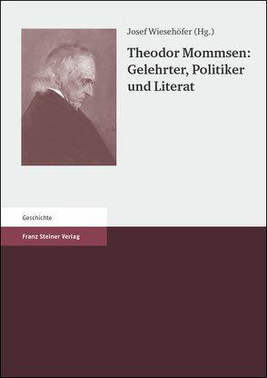 Theodor Mommsen: Gelehrter, Politiker und Literat von Börm,  Henning, Wiesehöfer,  Josef