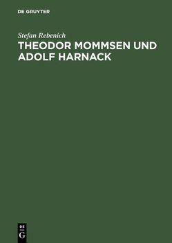 Theodor Mommsen und Adolf Harnack von Rebenich,  Stefan
