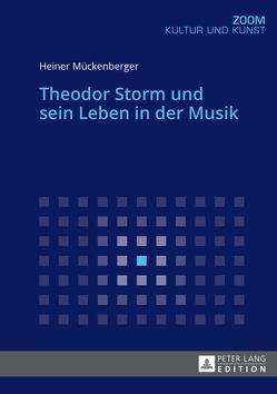 Theodor Storm und sein Leben in der Musik von Mückenberger,  Heiner