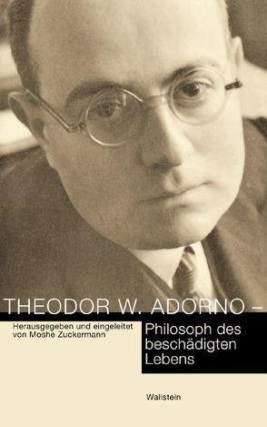 Theodor W. Adorno – Philosoph des beschädigten Lebens von Zuckermann,  Moshe