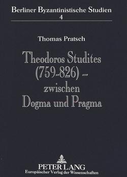 Theodoros Studites (759-826) – zwischen Dogma und Pragma von Pratsch,  Thomas