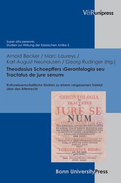 Theodosius Schoepffers ›Gerontologia seu Tractatus de jure senum‹ von Arnold Becker, Laureys,  Marc, Neuhausen,  Karl August, Rudinger,  Georg