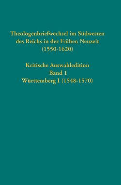 Theologenbriefwechsel im Südwesten des Reichs in der Frühen Neuzeit (1550-1620) von Heidelberger Akademie der Wissenschaften, Strohm,  Christoph