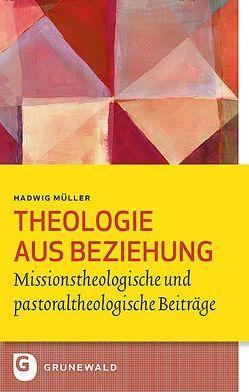 Theologie aus Beziehung von Feiter,  Reinhard, Moerschbacher,  Marco, Müller,  Hadwig, Wittmann,  Monika