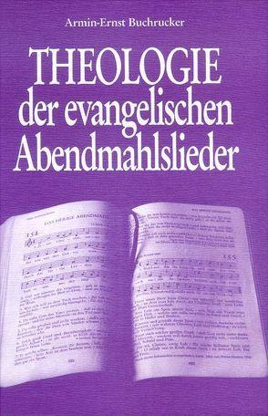 Theologie der evangelischen Abendmahlslieder von Buchrucker,  Armin E
