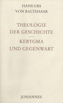 Theologie der Geschichte / Kerygma und Gegenwart von Balthasar,  Hans Urs von, Haas,  Alois M.
