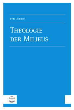 Theologie der Milieus von Lienhard,  Fritz