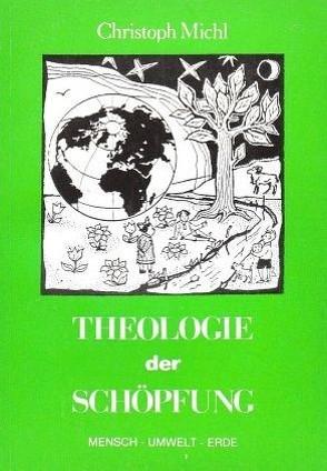 Theologie der Schöpfung von Michl,  Christoph G