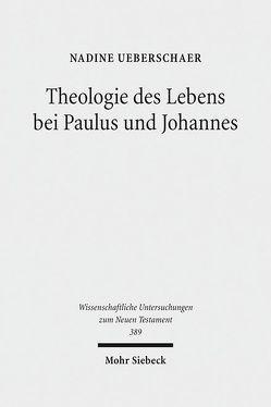 Theologie des Lebens bei Paulus und Johannes von Ueberschaer,  Nadine