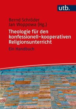 Theologie für den konfessionell-kooperativen Religionsunterricht von Schroeder,  Bernd, Woppowa,  Jan