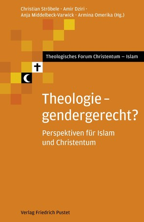 Theologie gendergerecht von Dziri,  Amir, Middelbeck-Varwick,  Anja, Omerika,  Armina, Ströbele,  Christian
