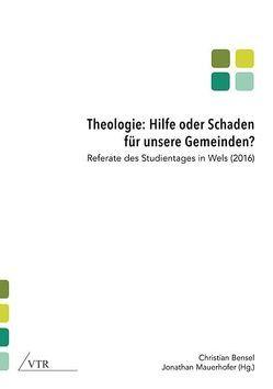 Theologie: Hilfe oder Schaden für unsere Gemeinden? von Bensel,  Christian, Mauerhofer,  Jonathan