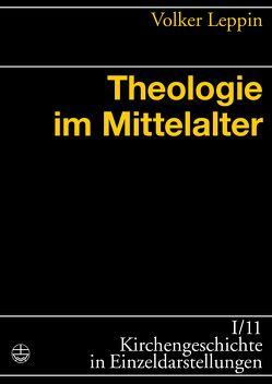 Theologie im Mittelalter von Leppin,  Volker
