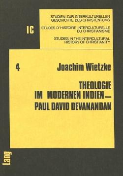 Theologie im modernen Indien – Paul David Devanandan von Wietzke,  Joachim