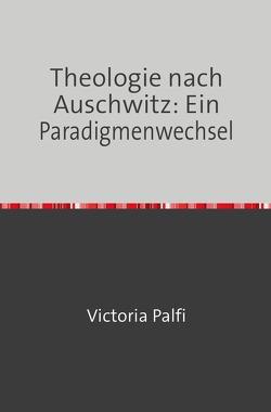 Theologie nach Auschwitz von Palfi,  Victoria
