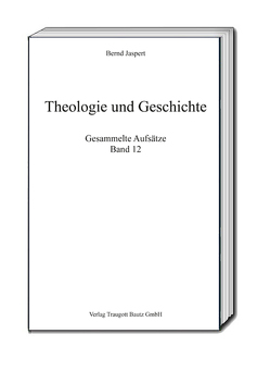 Theologie und Geschichte von Jaspert,  Bernd