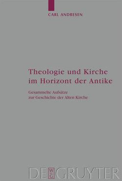 Theologie und Kirche im Horizont der Antike von Andresen,  Carl, Gemeinhardt,  Peter