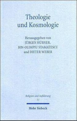 Theologie und Kosmologie von Hübner,  Jürgen, Stamatescu,  Ion O, Weber,  Dieter