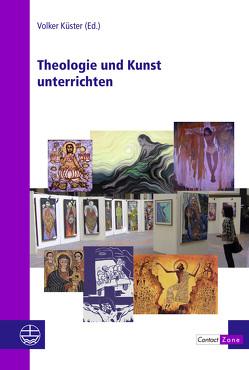 Theologie und Kunst unterrichten von Küster,  Volker