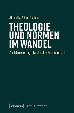 Theologie und Normen im Wandel von Abd-Elsalam,  Ahmed M. F.