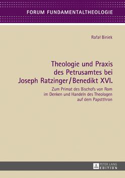 Theologie und Praxis des Petrusamtes bei Joseph Ratzinger/Benedikt XVI. von Biniek,  Rafal