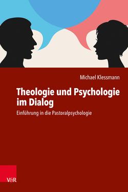 Theologie und Psychologie im Dialog von Klessmann,  Michael