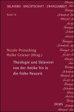 Theologie und Sklaverei von der Antike bis in die frühe Neuzeit von Grieser,  Heike, Priesching,  Nicole
