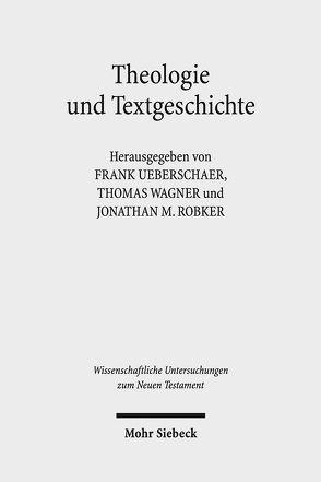 Theologie und Textgeschichte von Robker,  Jonathan Miles, Ueberschaer,  Frank, Wagner,  Thomas