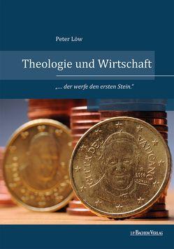 Theologie und Wirtschaft von Loew,  Peter