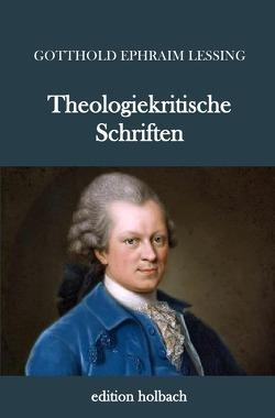 Theologiekritische Schriften von Lessing,  Gotthold Ephraim