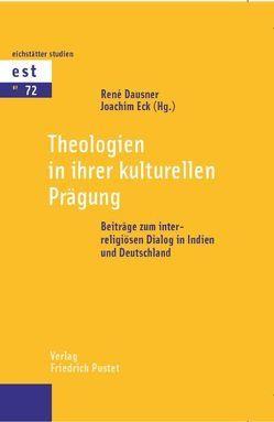 Theologien in ihrer kulturellen Prägung von Dausner,  Renè, Eck,  Joachim