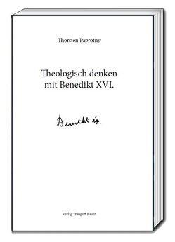 Theologisch denken mit Benedikt XVI. von Paprotny,  Thorsten