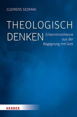 Theologisch denken von Sedmak,  Clemens