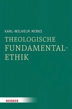 Theologische Fundamentalethik von Merks,  Karl-Wilhelm