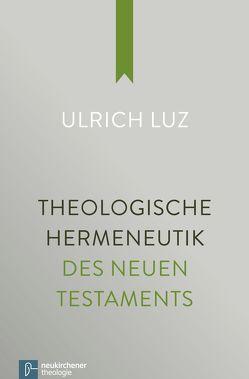 Theologische Hermeneutik des Neuen Testaments von Luz,  Ulrich