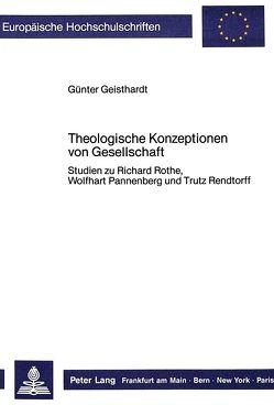 Theologische Konzeptionen von Gesellschaft von Geisthardt,  Günter