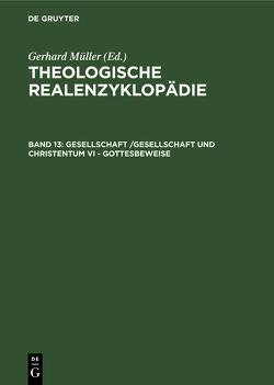 Theologische Realenzyklopädie / Gesellschaft /Gesellschaft und Christentum VI – Gottesbeweise von Mueller,  Gerhard