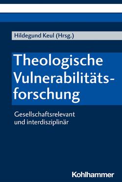 Theologische Vulnerabilitätsforschung von Keul,  Hildegund