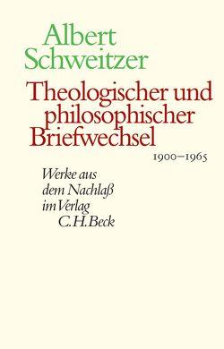 Theologischer und philosophischer Briefwechsel 1900-1965 von Aellig,  Markus, Frey,  Clemens, Gräßer,  Erich, Schweitzer,  Albert, Wolf,  Roland, Zager,  Dorothea, Zager,  Werner